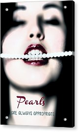 Pearls Are Always Appropriate Acrylic Print