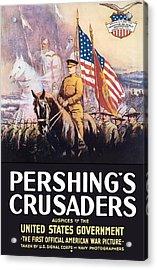 Pershing's Crusaders -- Ww1 Propaganda Acrylic Print