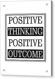 Positive Thinking Positive Outcome Acrylic Print