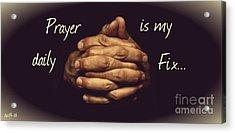 Prayer Is My Daily Fix Acrylic Print
