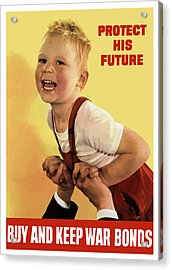Protect His Future Buy War Bonds Acrylic Print by War Is Hell Store