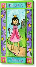 Proud To Be A Princess Acrylic Print by Pamela  Corwin