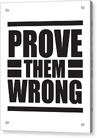 Prove Them Wrong - Motivational Quote Print Acrylic Print