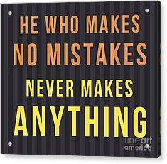 Proverb - He Who Makes No Mistake Acrylic Print