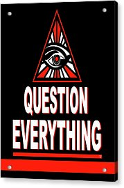 Question Everything Acrylic Print by Ran Andrews