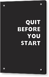 Quit Before You Start- Art By Linda Woods Acrylic Print