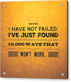 Quote I Have Not Failed I Have Just Found 10000 Ways That Wont Work Acrylic Print by Matthias Hauser