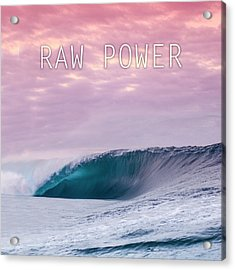 Raw Power Acrylic Print
