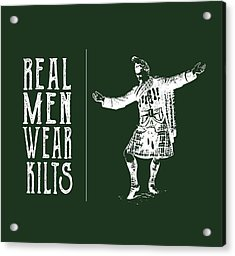 Acrylic Print featuring the digital art Real Men Wear Kilts by Heather Applegate