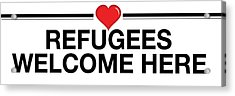 Refugees Welcome Here Acrylic Print