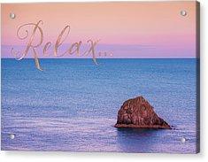 Relax, Inspiring, Peaceful Coastal Sentiment Art Acrylic Print