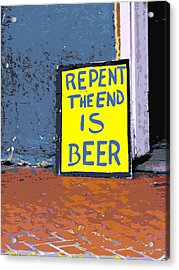 Repent The End Is Beer Acrylic Print