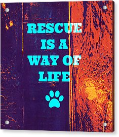 Rescue Is A Way Of Life 2 Acrylic Print