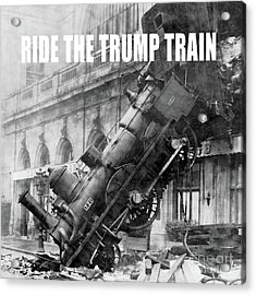 Ride The Trump Train Acrylic Print by Edward Fielding