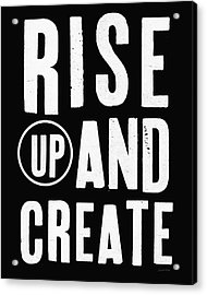 Rise Up And Create- Art By Linda Woods Acrylic Print by Linda Woods