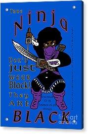 True Ninja Acrylic Print
