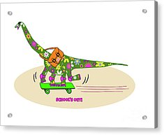 Schools Out For Dinosaurs Acrylic Print