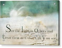 See The Light In Others Acrylic Print