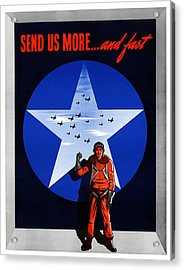 Send Us More And Fast -- Ww2  Acrylic Print by War Is Hell Store