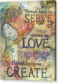 Serve Love Create Acrylic Print by Jen Norton