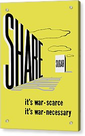Share Sugar - It's War Scarce Acrylic Print by War Is Hell Store