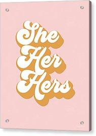 She Her Hers- Pronoun Art By Linda Woods Acrylic Print