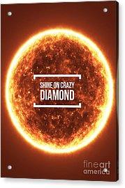 Shine On Crazy Diamond Acrylic Print