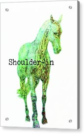 Shoulder-in Watercolor Quote Acrylic Print by JAMART Photography