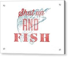 Shut Up And Fish Acrylic Print by Edward Fielding