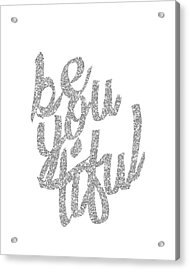 Acrylic Print featuring the digital art Silver 'beyoutiful' Typographic Poster by Jaime Friedman