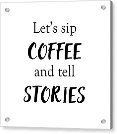 Sip Coffee And Tell Stories Acrylic Print