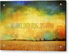 Sky Above Earth Below Fire Within Quote Farmland Landscape Acrylic Print
