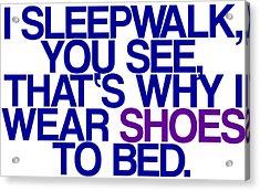 Sleepwalk So I Wear Shoes To Bed Acrylic Print by Jera Sky