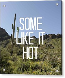 Some Like It Hot Acrylic Print by Priscilla Wolfe