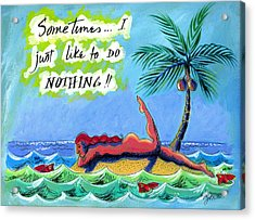 Sometimes I Just Like To Do Nothing Painting 43 Acrylic Print by Angela Treat Lyon