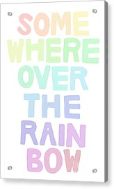 Somewhere Over The Rainbow Acrylic Print by Priscilla Wolfe