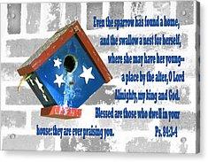 Sparrow Bird House Ps.84 V 3-4 Acrylic Print by Linda Phelps