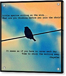 Sparrow On The Wire- Fine Art And Poetry Acrylic Print