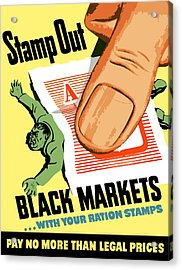 Stamp Out Black Markets Acrylic Print by War Is Hell Store