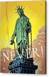 Statue Of Liberty In Chains -- Never Acrylic Print by War Is Hell Store