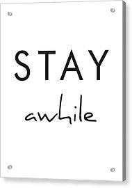 Stay Awhile Acrylic Print