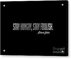 Stay Hungry Stay Foolish Steve Jobs Tee Acrylic Print