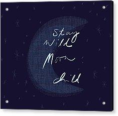 Stay Wild Moon Child Acrylic Print by Marianna Mills