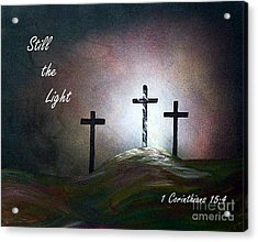 Still The Light Scripture Painting Acrylic Print by Eloise Schneider