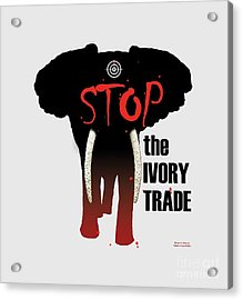 Stop The Ivory Trade Acrylic Print by Galen Hazelhofer