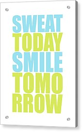 Sweat Today Smile Tomorrow Motivational Quotes Acrylic Print