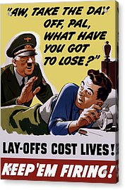 Take The Day Off Pal - Ww2 Acrylic Print by War Is Hell Store