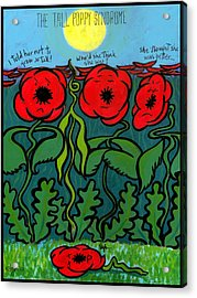 Tall Poppy Syndrome Acrylic Print by Angela Treat Lyon