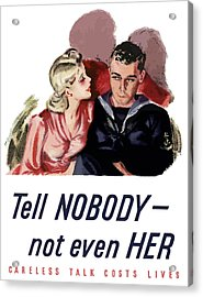 Tell Nobody -- Not Even Her Acrylic Print by War Is Hell Store