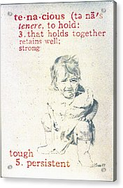 Tenacious Acrylic Print by Janice Crow